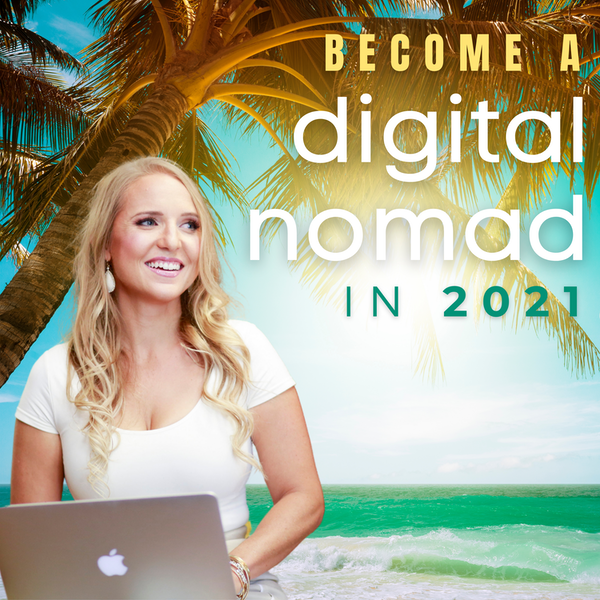 Become a Digital Nomad in 2021 (A Pep Talk)
