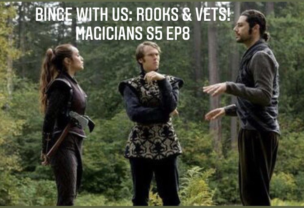 E87 Rooks & Vets! The Magicians Season 5 Episode 8