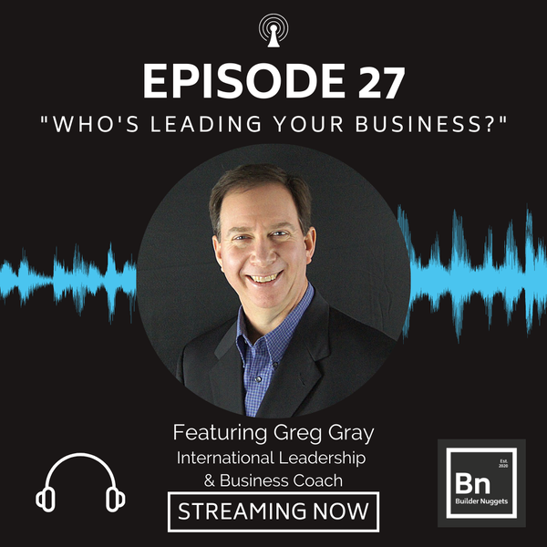 EP 27: Who's Leading Your Business?