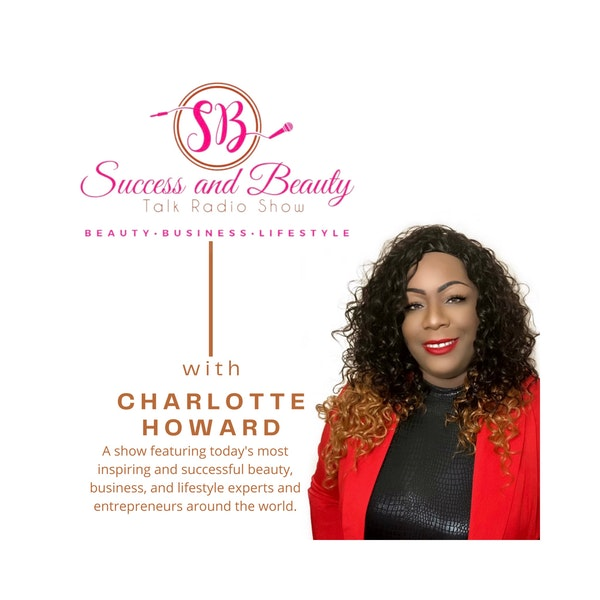 Success and Beauty Talk Radio Show with Angie Christine and Charlotte Howard