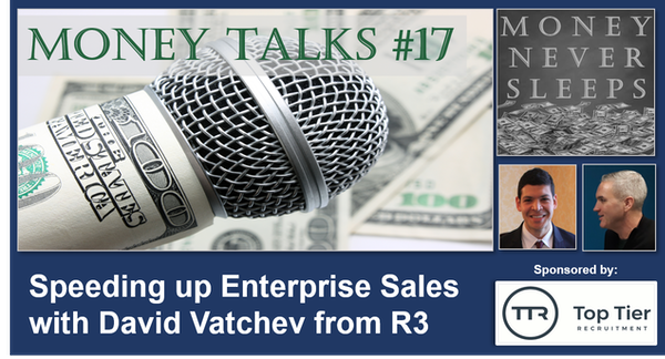 091: Money Talks #17:  Speeding up the Enterprise Sales Cycle with David Vatchev from R3 Image