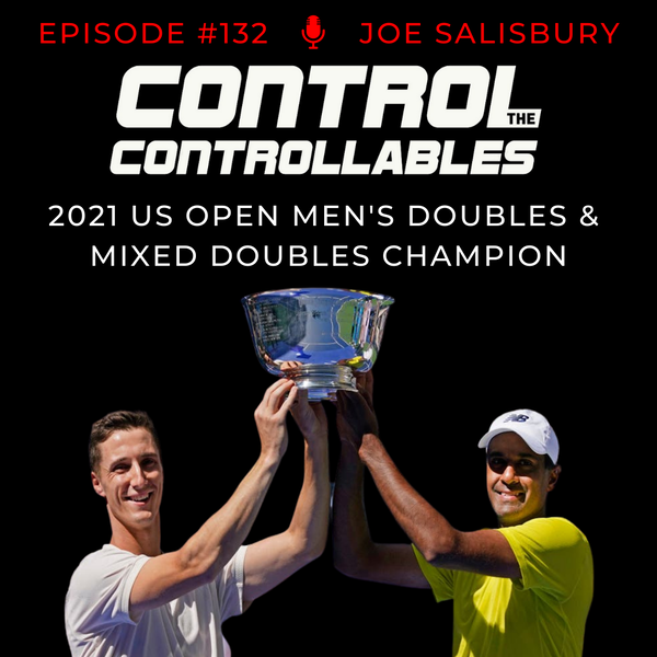 Episode 132: Joe Salisbury - Double US Open Champion!