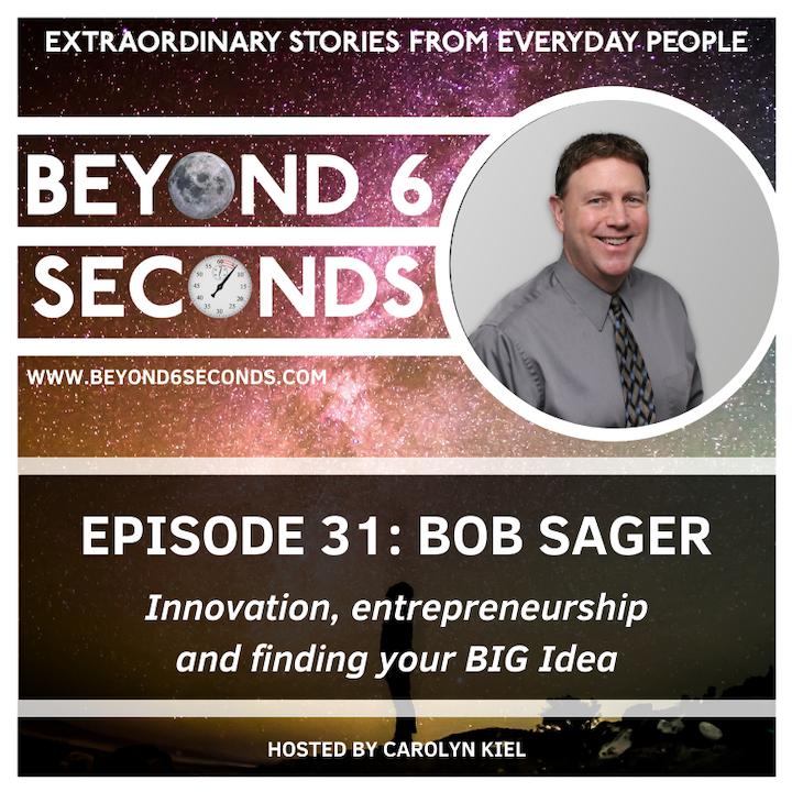 Episode 31: Bob Sager – Innovation, entrepreneurship and finding your BIG Idea