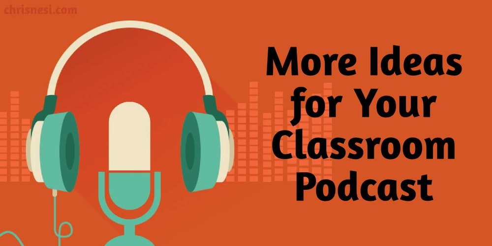 More Content Ideas for Classroom Podcasts