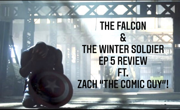 "E104 The Falcon & The Winter Soldier Ep. 5 Review Ft. Zach ""The Comic Guy"" Image"