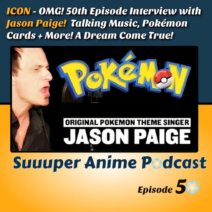 Episode image for Icon! – 50th Episode Celebration With Original Pokémon Theme Singer Jason Paige! Discussing Pokémon, Pokémon Cards, Music + Much More! A Dream Come True! | Ep.50