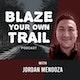 Blaze Your Own Trail Podcast with Jordan Mendoza Album Art