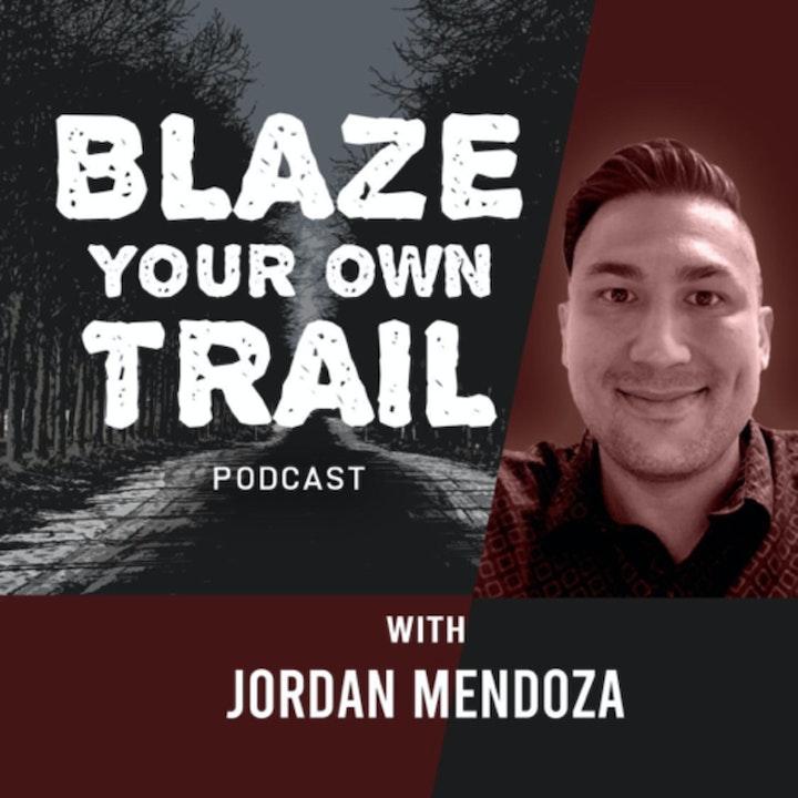 Blaze Your Own Trail Podcast with Jordan Mendoza
