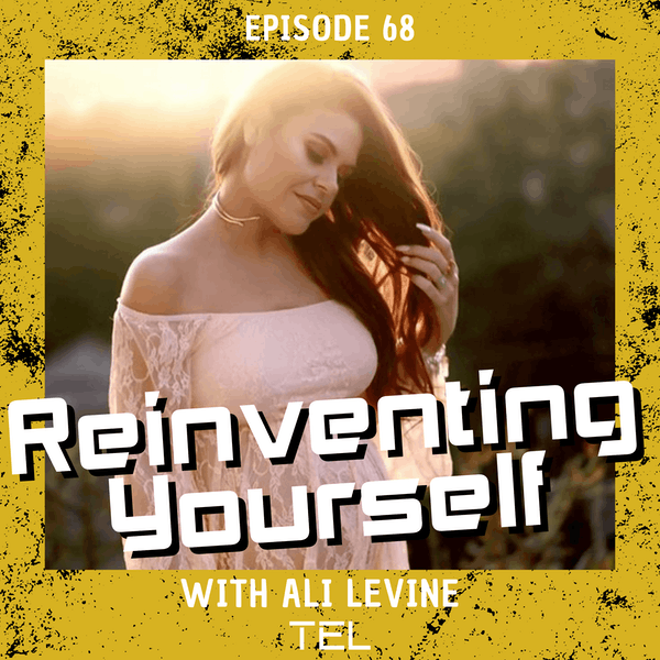 68: Reinventing Yourself with Ali Levine