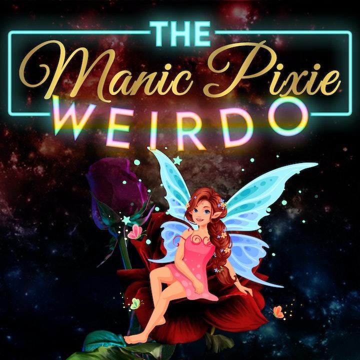 The Manic Pixie Weirdo