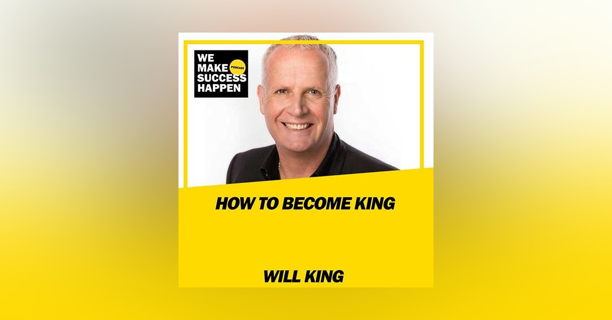 How To Become King - Will King | Episode 27