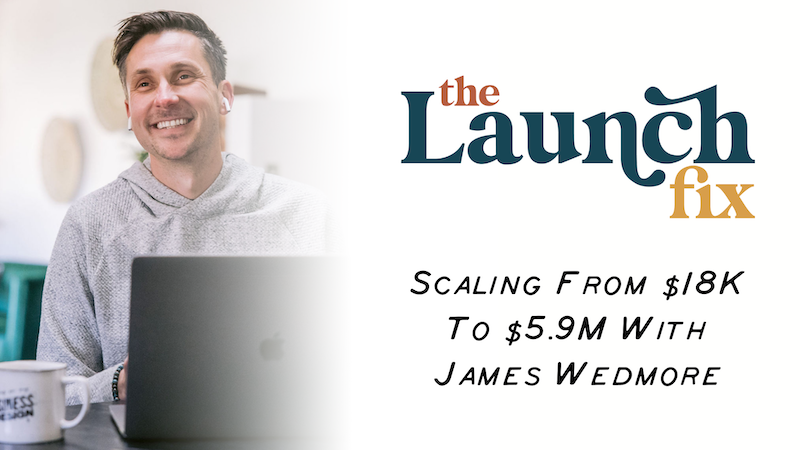 Scaling from $18K to $5.9M with James Wedmore