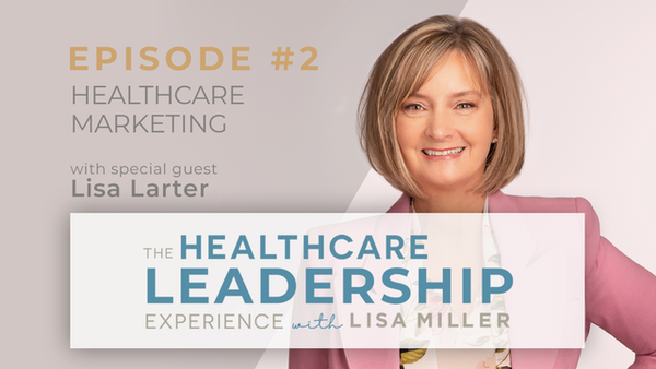 Healthcare Marketing with Lisa Larter | Ep.2