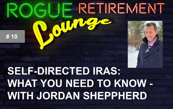 Self-Directed IRAs: What You Need To Know - With Jordan Sheppherd