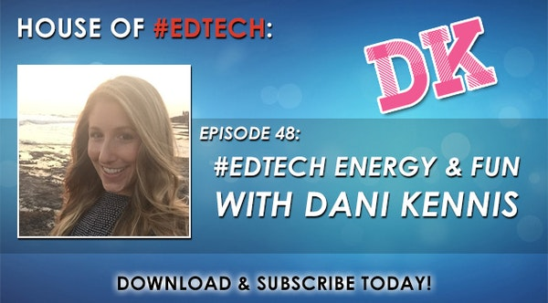 #EdTech Energy and Fun with Dani Kennis - HoET048 Image