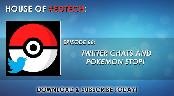 Twitter Chats and Pokemon Stop! - HoET066 Image