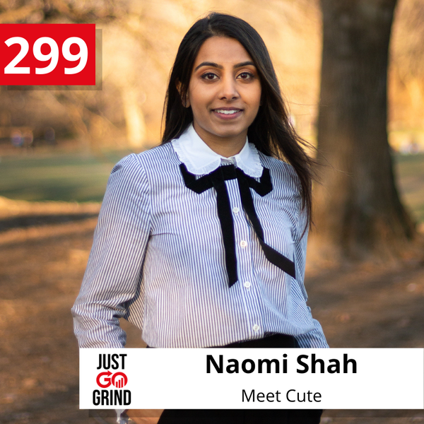 #299: Naomi Shah, Founder and CEO at Meet Cute, a New Entertainment Brand Changing Listening Behavior with Scripted Audio Content
