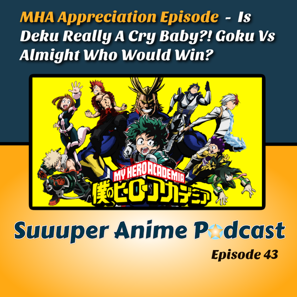 Plus Ultra! My Hero Academia Appreciation! - Discussing Is Deku A Cry Baby?! Goku Vs Almight + Much More | Ep.43