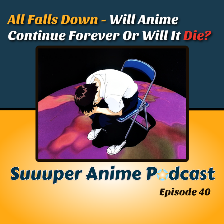 All Falls Down! – Can Anime Continue Forever Or Will It Die? | Ep.40