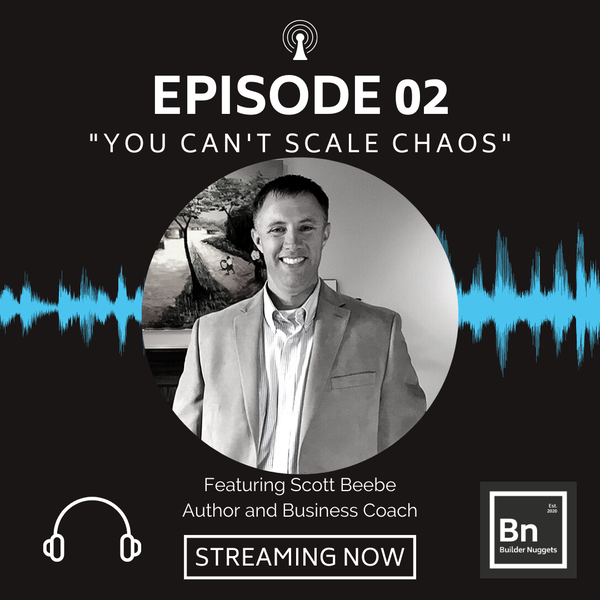 EP 02: You Can't Scale Chaos with Scott Beebe