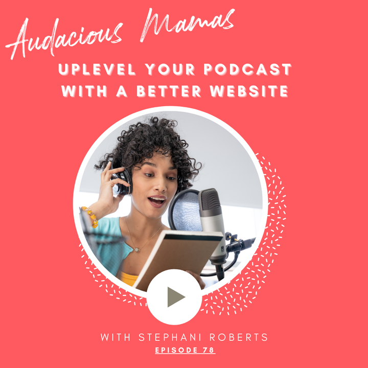 Ep 78 - Uplevel Your Podcast with a Better Website