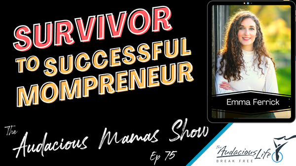 Survivor to Successful Mompreneur with Emma Ferrick - Ep 75 Image