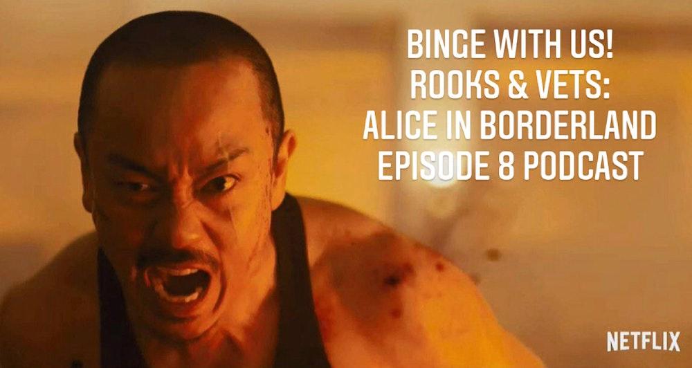 E120 Alice in Borderland Episode 8 Rook & Vets!
