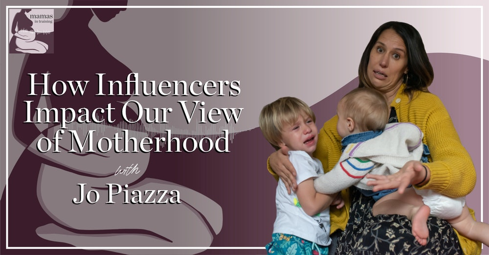 EP77- How Influencers Impact Our View of Motherhood with Jo Piazza