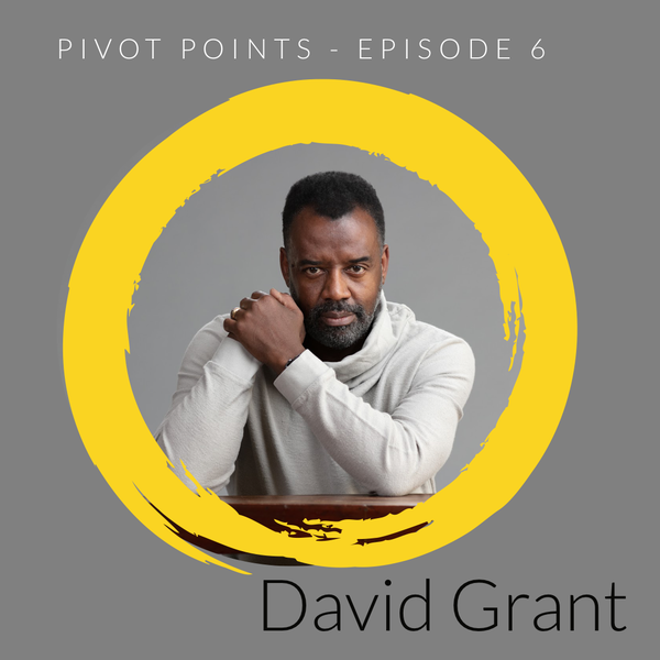 Pivoting through success (with David Grant M.B.E)