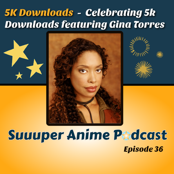 I Got 5 On It! - Celebrating 5k Downloads Feat Gina Torres From Suits! Also is Vegeta More Talented Than Goku?! | Ep.36 Image