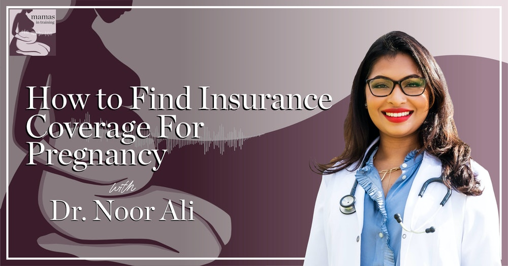 EP76- How to Find Insurance Coverage for Pregnancy with Dr. Noor Ali
