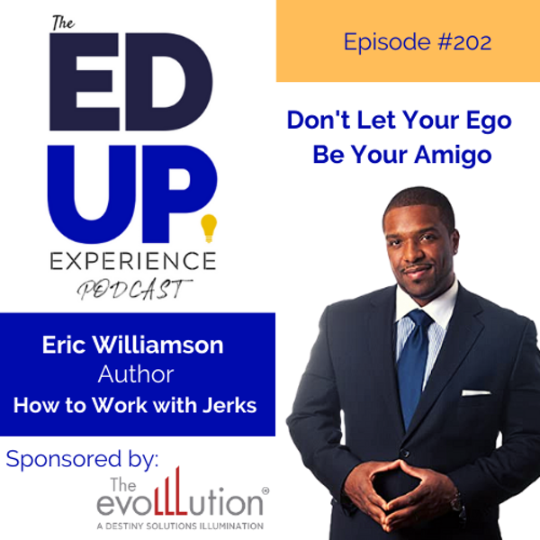 202: Don't Let Your Ego Be Your Amigo - with Eric Williamson, Author, How to Work with Jerks Image