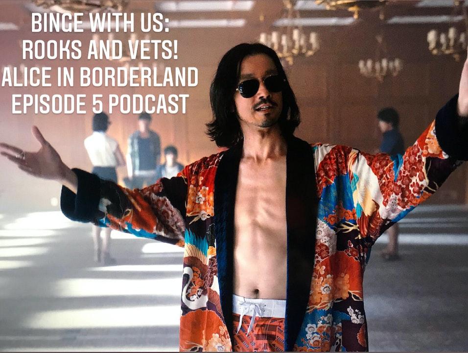 E114 Alice in Borderland Episode 5 Rooks & Vets!