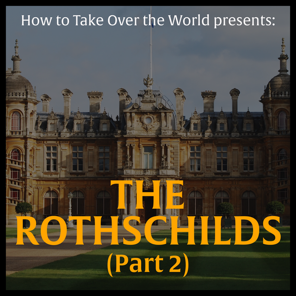 The Wealthiest Family of All Time - The Rothschilds (Part 2) Image