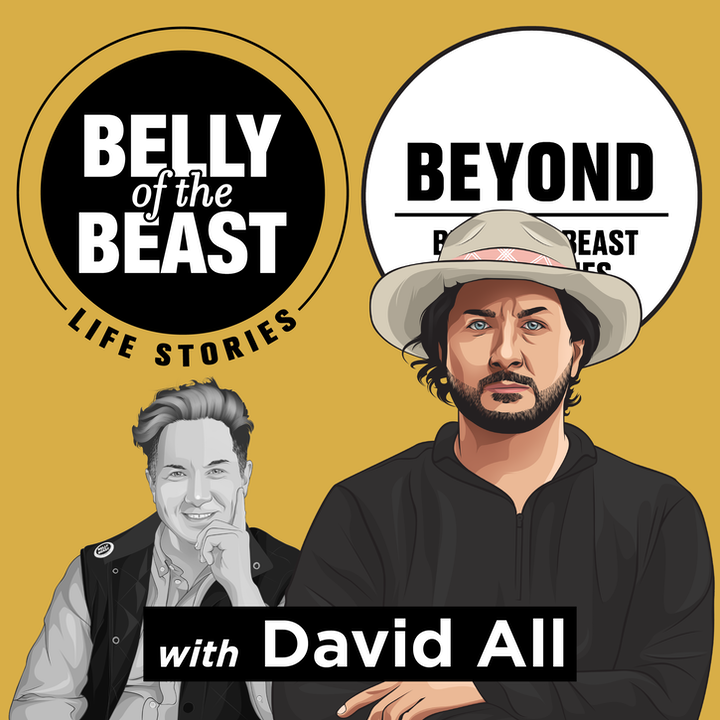 Belly of the Beast Life Stories & Beyond with David All