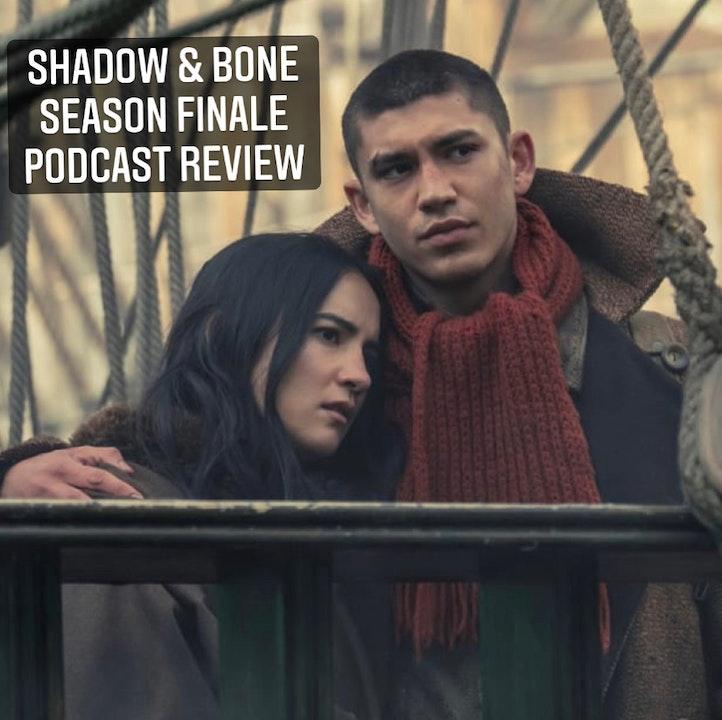 E115 Shadow & Bone Season Finale Recap & Review!