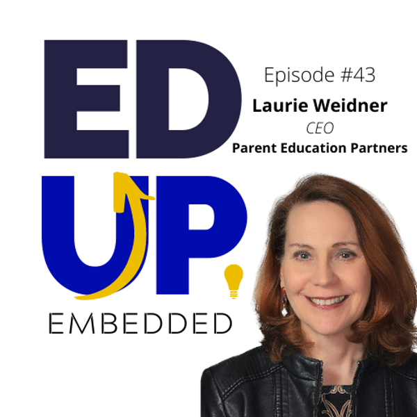 43: BONUS: EdUp Embedded - Higher Education and Partnering with Parents in Student Persistence - with Laurie Weidner, CEO of Parent Education Partners Image