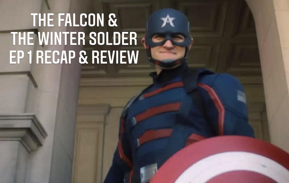 E96 The Falcon & The Winter Soldier Ep 1 Recap & Review!