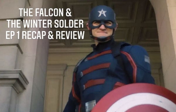 E96 The Falcon & The Winter Soldier Ep 1 Recap & Review! Image