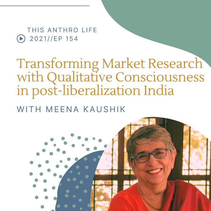Transforming Market Research with Qualitative Consciousness in post-liberalization India w/ Dr. Meena Kaushik and Madhuri Karak