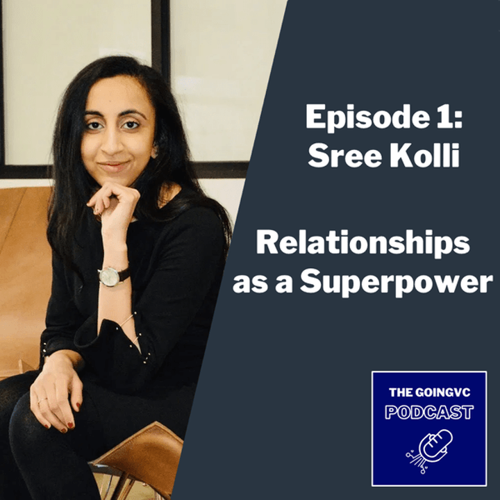Episode image for Episode 1 - Relationships as a Superpower with Sree Kolli