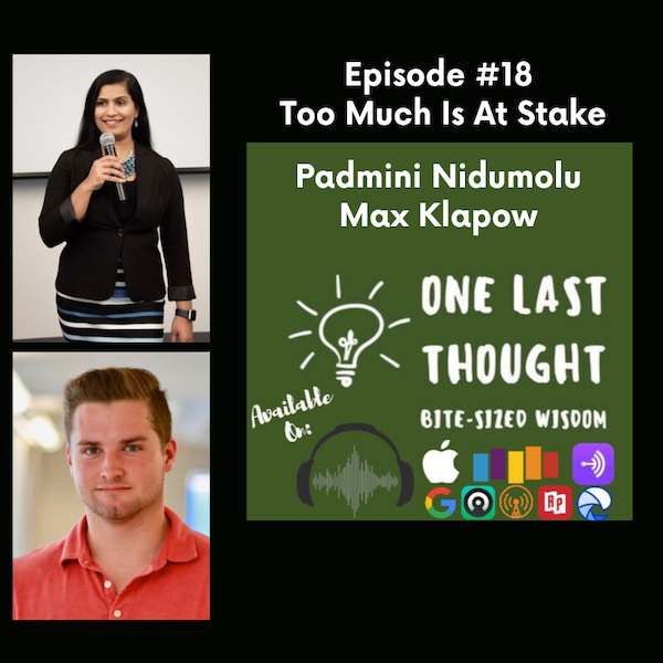 Too Much Is At Stake - Padmini Nidumolu, Max Klapow - Episode 18