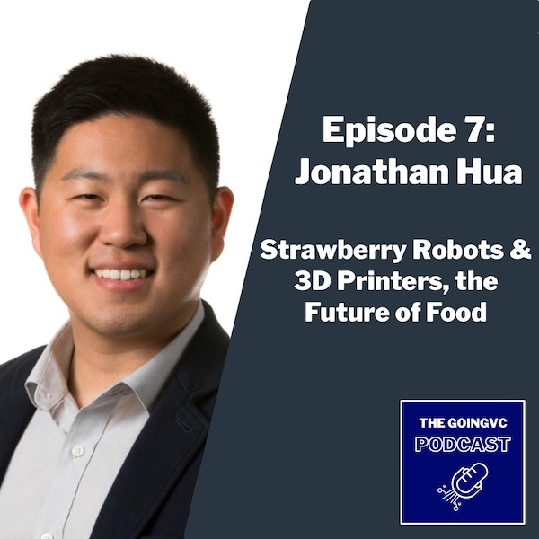 Episode 7 — Strawberry Robots & 3D Printers, the Future of Food with Jonathan Hua Image