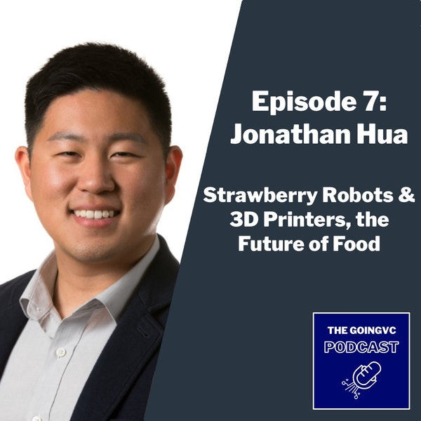 Episode 7 — Strawberry Robots & 3D Printers, the Future of Food with Jonathan Hua