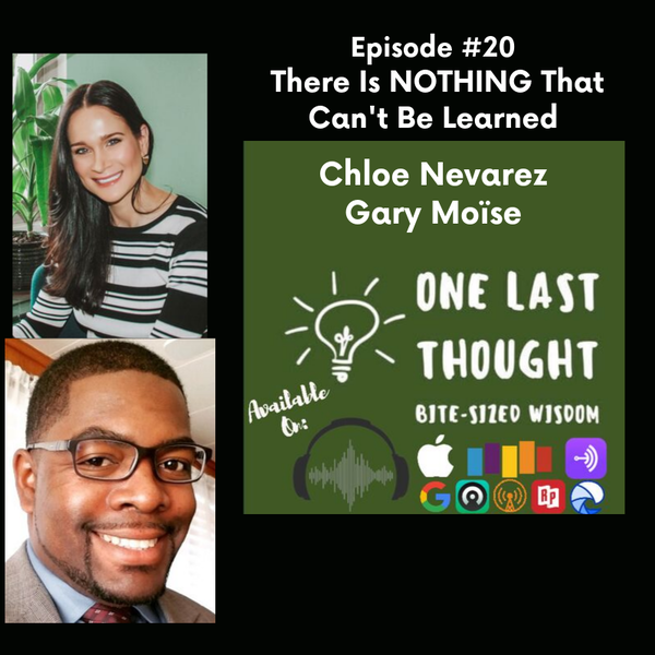 There Is Nothing That Can't Be Learned - Chloe Nevarez, Garry Moise - Episode 20