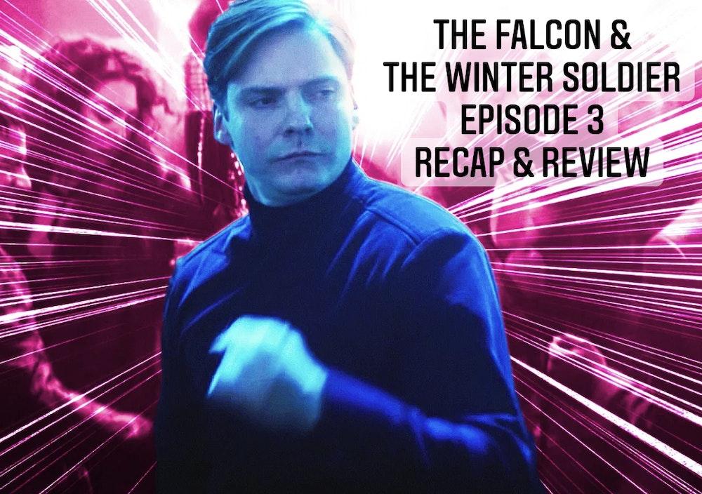 E99 The Falcon & The Winter Soldier Episode 3 Recap & Review !
