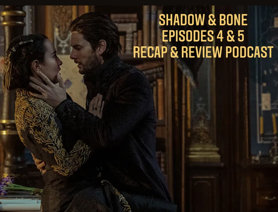 E109 Binge With Us! Shadow & Bone - S1 Episodes 4 & 5