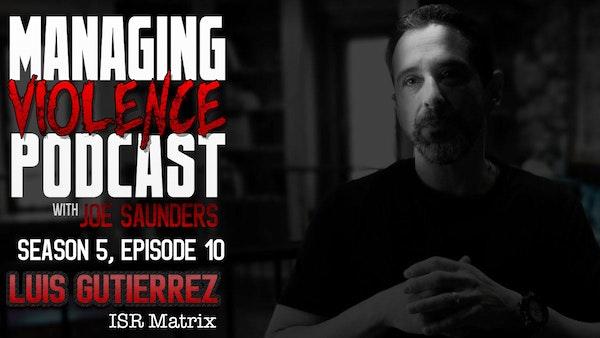S5. Ep. 10: Luis Gutierrez - ISR Matrix and the necessary evolution in law enforcement defensive tactics Image