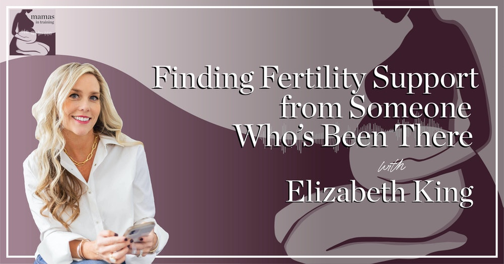 EP73- Finding Fertility Support from Someone Who's Been There with Elizabeth King