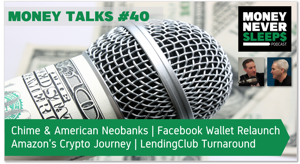 152: Money Talks #40: Chime and American Neobanks | Facebook's Wallet Relaunch | Amazon's Crypto Journey | LendingClub Turnaround